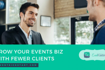 Grow Your Events Business With Fewer Clients