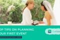 Top Tips On Planning Your First Event